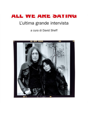 All we are saying. L'ultima grande intervista