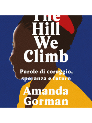 The Hill We Climb. Parole di coraggio, speranza e futuro
