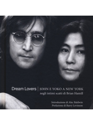 Dream lovers. John e Yoko a New York negli intimi scatti di Brian Hamill. Ediz. illustrata