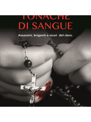 Tonache di sangue. Assassini, briganti e sicari del clero