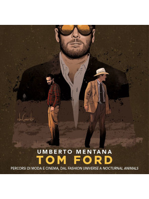 Tom Ford. Percorsi di moda e cinema, dal «Fashion universe» a «Nocturnal Animals»