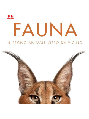 Fauna. Il regno animale visto da vicino. Ediz. illustrata