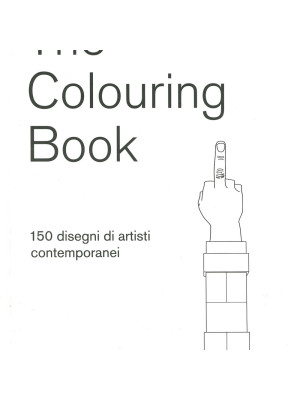 The colouring book. 150 disegni di artisti contemporanei