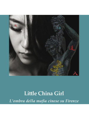 Little china girl. L'ombra della mafia cinese su Firenze