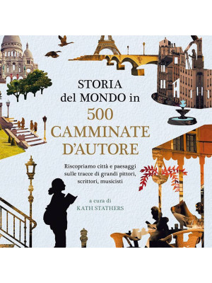 Storia del mondo in 500 camminate d'autore